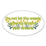 Do not let the weeds grow up Oval Sticker