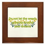 Do not let the weeds grow up Framed Tile