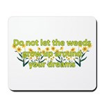 Do not let the weeds grow up Mousepad