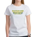 Do not let the weeds grow up Women's T-Shirt