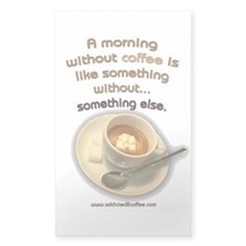 A morning without Coffee... Rectangle Decal