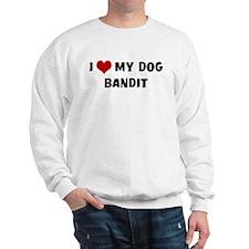 I Love My Dog Bandit Sweatshirt