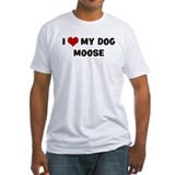 I Love My Dog Moose Shirt