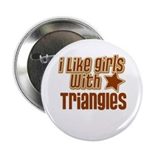 """I Like Girls with Triangles 2.25"""" Button"""