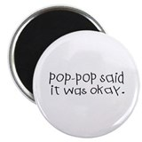 Pop pop said it was okay Magnet