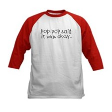 Pop pop said it was okay Tee