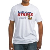 Reality Causes Stress  Shirt