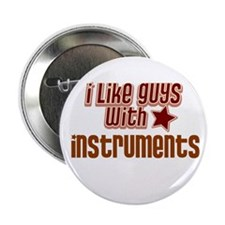 "I like guys with Instruments 2.25"" Button"