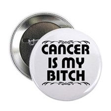 "Cancer is My Bitch 2.25"" Button"