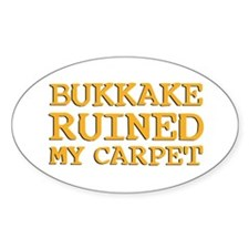 Bukkake ruined my carpet Oval Decal