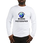 World's Coolest WEDDING PHOTOGRAPHER Long Sleeve T