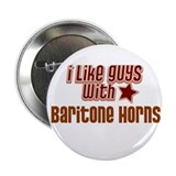"I like guys with Baritone Hor 2.25"" Button"