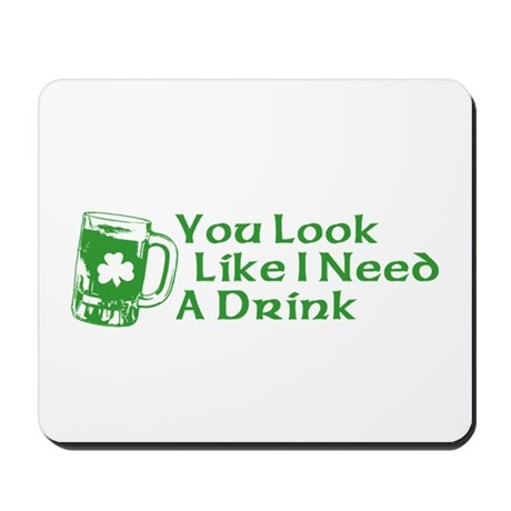 You Look Like I Need a Drink Mousepad
