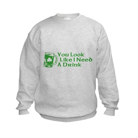 You Look Like I Need a Drink Kids Sweatshirt