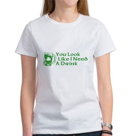 You Look Like I Need a Drink Womens T-Shirt