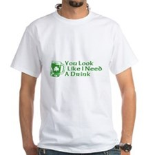 You Look Like I Need a Drink Shirt