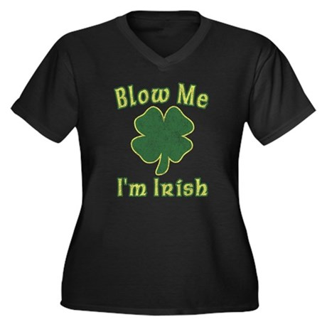 Blow Me I'm Irish Womens Plus Size V-Neck Dark T-
