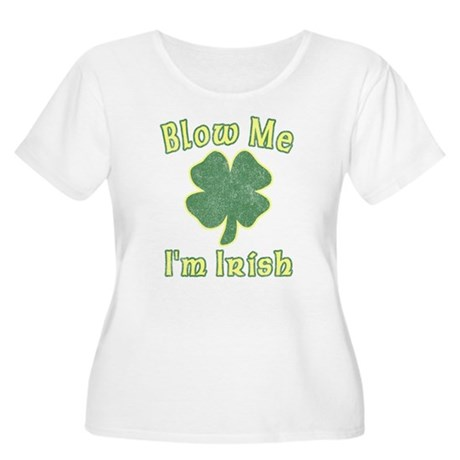 Blow Me I'm Irish Womens Plus Size Scoop Neck T-S