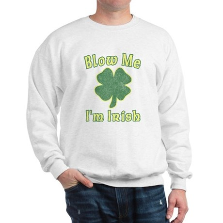 Blow Me I'm Irish Sweatshirt