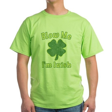 Blow Me I'm Irish Green T-Shirt