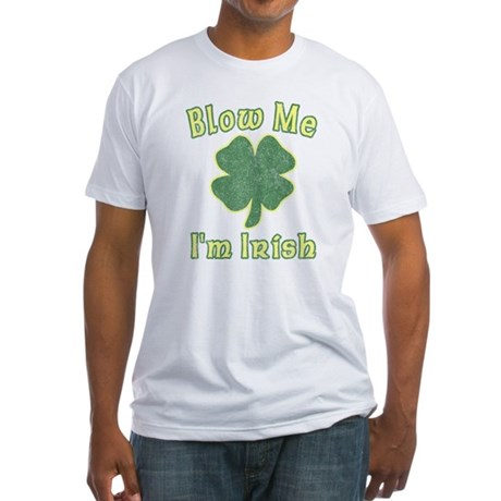 Blow Me I'm Irish Fitted T-Shirt