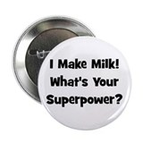 "I Make Milk What's Your Super 2.25"" Button"