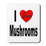 I Love Mushrooms Mousepad