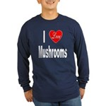 I Love Mushrooms (Front) Long Sleeve Dark T-Shirt