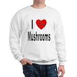 I Love Mushrooms (Front) Sweatshirt