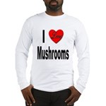I Love Mushrooms (Front) Long Sleeve T-Shirt