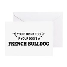 You'd Drink Too French Bulldog Greeting Cards (Pk