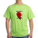 YOU BREAK IT YOU BUY IT Green T-Shirt