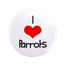 "I Love (heart) Parrots 3.5"" Button"