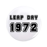"LEAP DAY 1972 3.5"" Button"