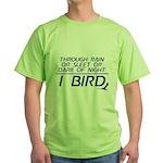 Through Rain or Sleet... I Bird Green T-Shirt