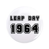 "LEAP DAY 1964 3.5"" Button"