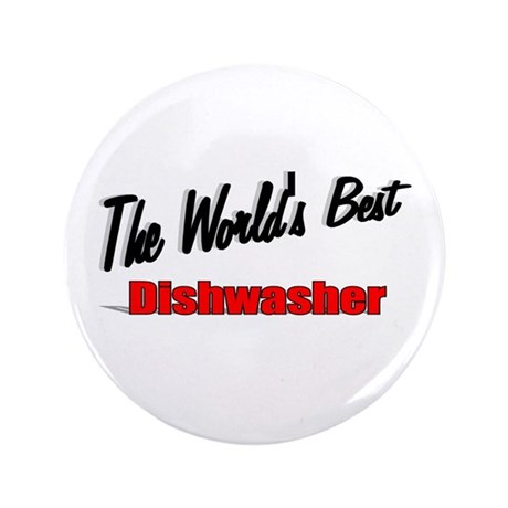 """The World's Best Dishwasher"" 3.5"" Button"