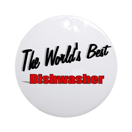 """The World's Best Dishwasher"" Ornament (Round)"