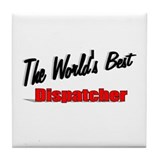 &quot; The World's Best Dispatcher&quot; Tile Coaster