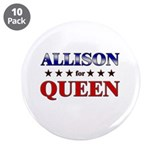 "ALLISON for queen 3.5"" Button (10 pack)"