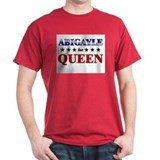 ABIGAYLE for queen T-Shirt