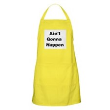 Ain't Gonna Happen BBQ Apron