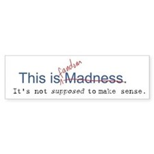 Not Supposed to Make Sense Bumper Bumper Sticker