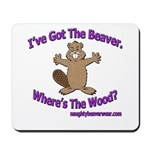 I've Got the Beaver Mousepad