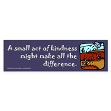 Small Act of Kindness Bumper Bumper Sticker