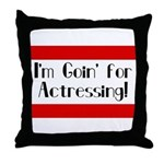I'm Goin' for Actressing! Throw Pillow