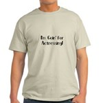 I'm Goin' for Actressing! Light T-Shirt