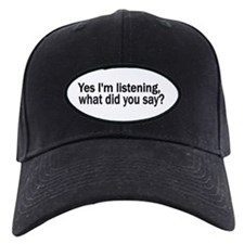 Yes, I'm listening... Baseball Hat