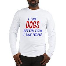 I Like Dogs Long Sleeve T-Shirt