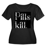 Pills kill. Women's Plus Size Scoop Neck Dark T-Sh